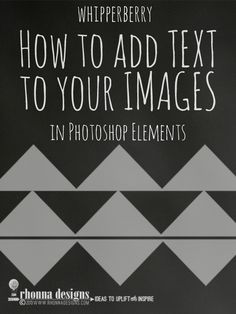Come learn my secrets to how I add text to all of my photos with Photoshop Elements from http://whipperberry.com @whipperberry