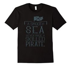 Smooth Sea Never Made a Skilled Pirate Short Sleeve T-Shirt
