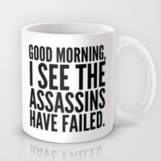 Good morning, I see the assassins have failed. Mug by CreativeAngel - $15.00