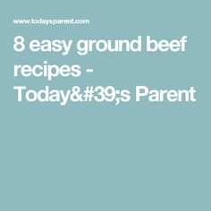 8 easy ground beef recipes - Today's Parent