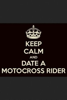 Keep calm and date a motocross rider!