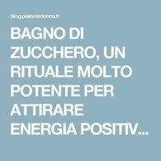 BAGNO DI ZUCCHERO, UN RITUALE MOLTO POTENTE PER ATTIRARE ENERGIA POSITIVA NELLA TUA VITA