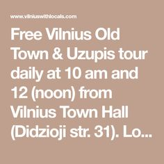Free Vilnius Old Town & Uzupis tour daily at 10 am and 12 (noon) from Vilnius Town Hall (Didzioji str. 31). Look for a yellow sign! Jewish, Soviet, Alternative, Food tours and Pub crawl in Vilnius!