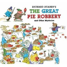 Amazon.com: Richard Scarry's The Great Pie Robbery and Other Mysteries (9781402758232): Richard Scarry: Books