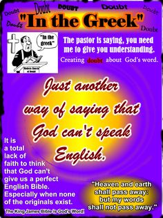 """Why is it Pastors say, """"In the Greek"""" as if to say... You don't have God's Word! We do have God's word in the King James Bible! Get back to the King James Bible!"""
