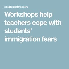 Workshops help teachers cope with students' immigration fears