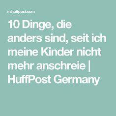 10 Dinge, die anders sind, seit ich meine Kinder nicht mehr anschreie | HuffPost Germany
