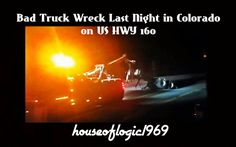Bad Truck Wreck Last Night in Colorado on US HWY 160