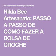 Hilda Bee Artesanato: PASSO A PASSO DE COMO FAZER A BOLSA DE CROCHE