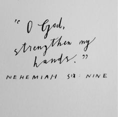 """""""For they all wanted to frighten us, thinking, """" Their hands will drop from the work, and it will not be done."""" But now, O God, strengthen my hands."""" Nehemiah 6:9"""