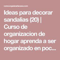 Ideas para decorar sandalias (20)   Curso de organizacion de hogar aprenda a ser organizado en poco tiempo