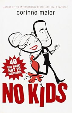 No Kids: 40 Good Reasons Not to Have Children by Corinne Maier http://www.amazon.com/dp/0771054777/ref=cm_sw_r_pi_dp_Er.0ub0WYWZQH
