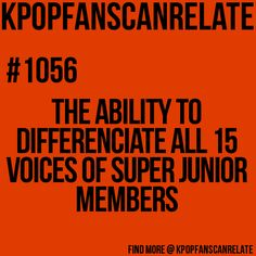 Kpop fans can relate- Probably not all 15 of them, but most of them. I bet I can do it with Exo, Vixx, and probably SHINee.