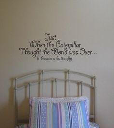 "MY FAVORITE Quote:  ""Just When The Caterpillar Thought The World Was Over...It Becomes a Butterfly""   Wall Decor"