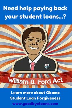 The Obama Student Loan Forgiveness program aka the William D Ford Act helps students get their loans partially and fully FORGIVEN. These programs are all based on your income and outstanding loan amount. We help students see if they qualify and enroll in these federally backed programs if they do. Find out if you're a candidate at www.goodbyeloans.com