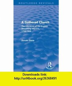 A Gathered Church (Routledge Revivals) The Literature of the English Dissenting Interest, 1700-1930 (9780415500333) Donald Davie , ISBN-10: 0415500338  , ISBN-13: 978-0415500333 ,  , tutorials , pdf , ebook , torrent , downloads , rapidshare , filesonic , hotfile , megaupload , fileserve