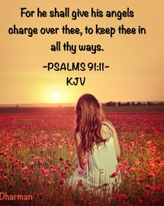 For he shall give his angels charge over thee, to keep thee in all thy ways.