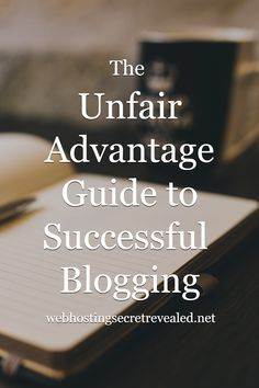 "The Unfair Advantage Guide to Successful Blogging. Click now for Free ebook: 103 pages, updated 2016. Blogging guide by bloggers who've ""been there, done that"""