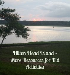 Hilton Head Island - More Resources for Kid Activities | Family Road Trip Survival