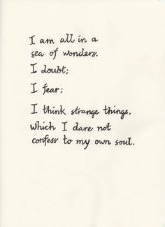 """""""I am all in a sea of wonders. I doubt; I fear; I think strange things, which I dare not confess to my own soul.""""    -Bram Stoker, Dracula"""