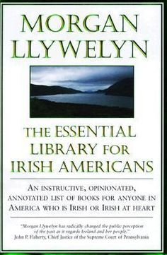 The Essential Library for Irish Americans: Llywelyn, a heroine to many Irish-Americans, tells what books give the best insight on Ireland and Irish heritage in this instructive, opinionated, annotated list.
