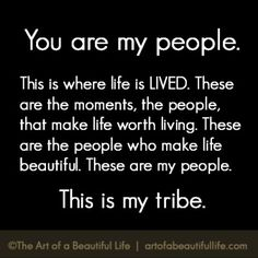You Are My People Our tribes make life more beautiful Read more at Proud Mom Quotes, Sister Love Quotes, Nephew Quotes, Father Quotes, Family Quotes, Quotes To Live By, Little Brother Quotes, Brother Birthday Quotes, Mantra