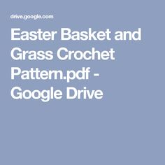 Easter Basket and Grass Crochet Pattern.pdf - Google Drive