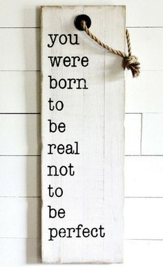 """You were born to be real not to be perfect."" The whimsical wood sign with hanging rope is reminiscent of a vintage style gift tag that came on packages from simpler times. In today's time we often…More Sign Quotes, Me Quotes, Motivational Quotes, Rustic Signs, Wooden Signs, Rustic Decor, Rustic Wood, Vintage Wood Signs, Diy Wood"