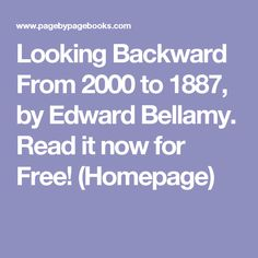Looking Backward From 2000 to 1887, by Edward Bellamy. Read it now for Free! (Homepage)