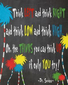 Free Dr. Seuss Printables - Oh, The Thinks You Can Think! Think left and think right and think low and think high. Oh, the thinks you can think up if only you try!