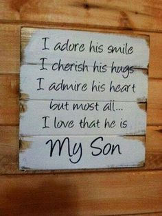 My Son sign I adore his smile I cherish his hugs I admire his heart but most of…