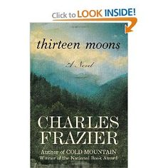 Thirteen Moons: A Novel.  One of my favorite love stories ever.  Frazier is a wonderful story teller.