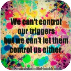 """""""We can't control our triggers but we can't let them control us either"""". This quote I thought was perfect for Amanda. Amanda has been struggling with psychosis since she was 17, and ever since her world has fallen apart. This quote is very motivational for people experiencing this disorder because it is a constant reminder, of how even though the disorder may be inside your head, it cannot define who you are as a person.  (previously wrote pinned)"""