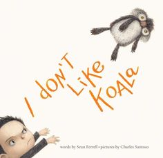I Don't Like Koala by Sean Ferrell, illustrated by Charles Santoso | 25 Absurdly Delightful Books To Read With Your Kids In 2015