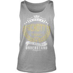 SCHOTT .Its a SCHOTT Thing You Wouldnt Understand - SCHOTT Shirt, SCHOTT Hoodie, SCHOTT Hoodies, SCHOTT Year, SCHOTT Name, SCHOTT Birthday #gift #ideas #Popular #Everything #Videos #Shop #Animals #pets #Architecture #Art #Cars #motorcycles #Celebrities #DIY #crafts #Design #Education #Entertainment #Food #drink #Gardening #Geek #Hair #beauty #Health #fitness #History #Holidays #events #Home decor #Humor #Illustrations #posters #Kids #parenting #Men #Outdoors #Photography #Products #Quotes…