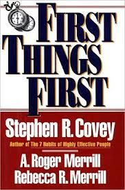 "First Things First: Stephen R. Covey, A. Roger Merrill, Rebecca R. Merrill...""First Things First can help you understand why so often our first things aren't first. Rather than offering you another clock, First Things First provides you with a compass, because where you're headed is more important than how fast you're going."""