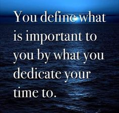 you define what is important to you by what you dedicate your time to,meme