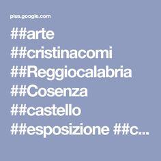 ##arte ##cristinacomi ##Reggiocalabria ##Cosenza ##castello ##esposizione ##c...