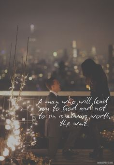 ✞ A man who will lead you to God and not to sin is always worth the want ✞