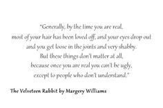 """By the time you are real..."" 