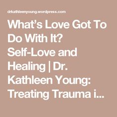 What's Love Got To Do With It? Self-Love and Healing | Dr. Kathleen Young: Treating Trauma in Tucson