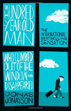 Jonas Jonasson - The Hundred-Year-Old Man Who Climbed Out of the Window and Disappeared. Wonderful.