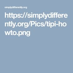 https://simplydifferently.org/Tipi