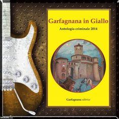 Garfagnana in Giallo di Gabriella Grieco