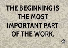 The beginning is the most important part of the work.