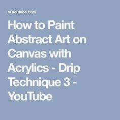 How to Paint Abstract Art on Canvas with Acrylics - Drip Technique 3 - YouTube