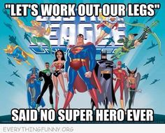 funny cartoon let's work out our legs said no superhero ever