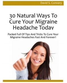 30 natural ways to cure a migrane