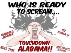 Who is ready to scream... TOUCHDOWN ALABAMA!!!  RTR!!!