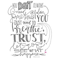 by prncss.lea    you don't always need a plan. sometimes you just need to breathe trust let go & see what happens. #  #365daysoflettering #brushlettering #dailytype #typo #typography #font #handlettering #handwritten #instagood #photooftheday #letterattack #letterattackchallenge #togetherweletter #lettering #typegang #letteringlove #love #tombow #pigmamicron #pentel #quote #motivation #2017 #life #enjoy #just #be